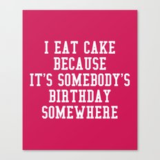 I Eat Cake Funny Quote Canvas Print