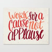 Work For A Cause, Not Applause Canvas Print