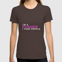 I'm A Pusher I PUSH Peop… Womens Fitted Tee Brown SMALL
