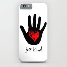 Be Kind.  |  A Message To All Mankind iPhone 6 Slim Case