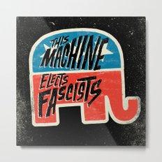 This Machine Elects Fascists Metal Print