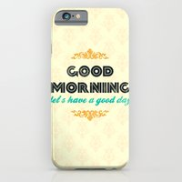 Good Morning, let's have a good day - Motivational print iPhone 6 Slim Case