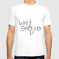 Why Should I? Mens Fitted Tee White SMALL