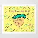 I sing them love songs Art Print