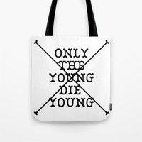 Only The Young Die Young Tote Bag
