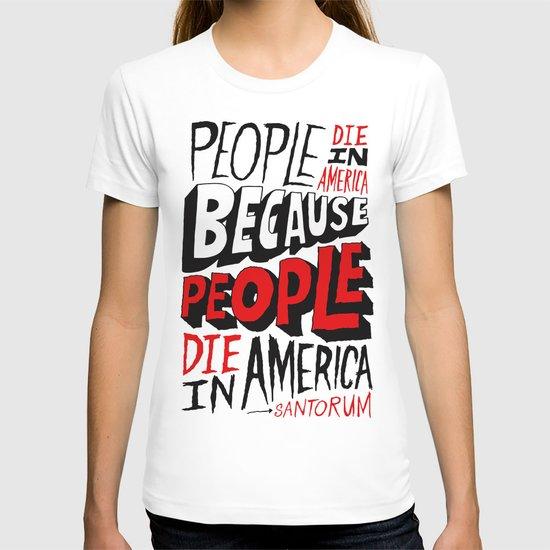 People Die in America Because People Die in America T-shirt