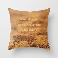 Write Your Troubles on the Sand Throw Pillow