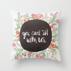 You Can't Sit With Us Throw Pillow