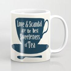 Love & Scandal are the Best Sweeteners of Tea Mug