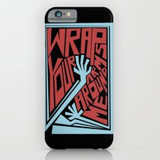 Wrap Your Arms Around Me Slim Case iPhone 6s