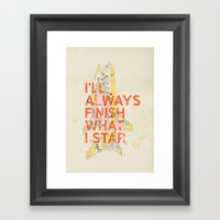I'LL ALWAYS FINISH WHAT … Framed Art Print