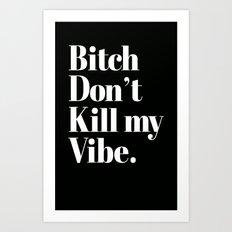 Bitch don't kill my vibe. Art Print