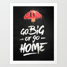 Go Big Or Go Home Mario … Art Print