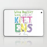 Who Doesnt Like Kittens? Laptop & iPad Skin
