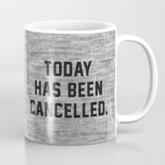 Today has been Cancelled Mug
