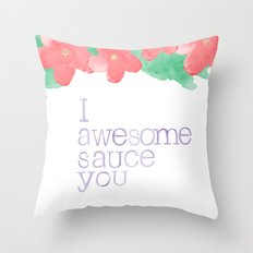 I AWESOME SAUCE YOU Throw Pillow