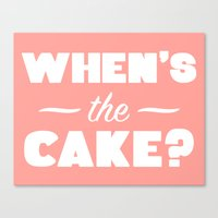 When's The Cake? Canvas Print