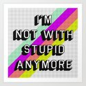 NOT WITH STUPID Art Print