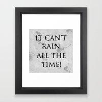 It Can't Rain All The Ti… Framed Art Print