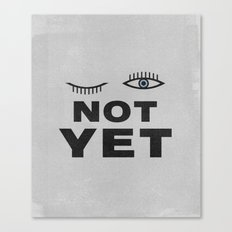 Not Yet Canvas Print