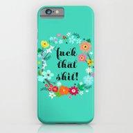 Fuck That Shit! iPhone 6 Slim Case