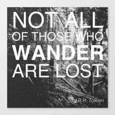 NOT ALL OF THOSE WHO WANDER ARE LOST Canvas Print