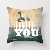It Had To Be You Throw Pillow