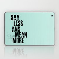 Say Less and Mean MORE Laptop & iPad Skin