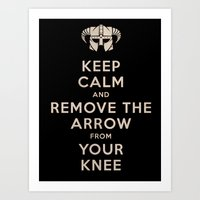 Keep Calm And Remove The Arrow From Your Knee Art Print