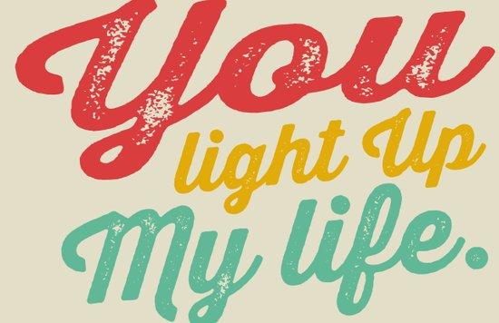 YOU LIGHT UP MY LIFE Art Print