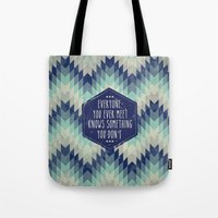 Everyone you ever meet knows something you don't Tote Bag