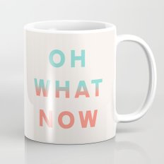 Oh What Now Mug