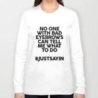 Bad Eyebrows /// Www.pen… Long Sleeve T-shirt