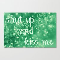 Shut Up and Kiss Me Canvas Print