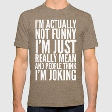 I'M ACTUALLY NOT FUNNY I'M JUST REALLY MEAN AND PEOPLE THINK I'M JOKING (Black & White) Mens Fitted Tee Tri-Coffee SMALL
