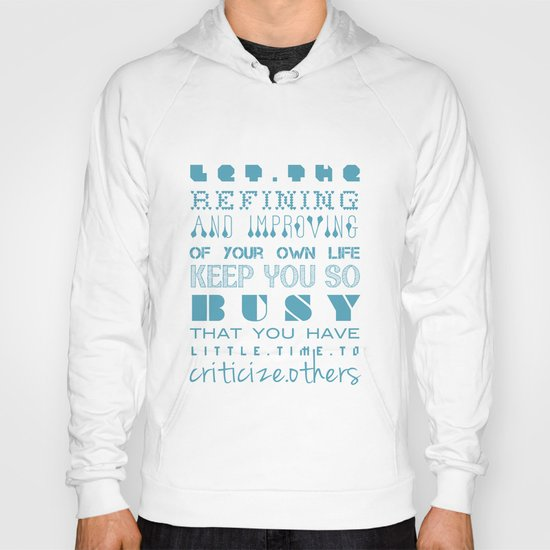 Let the refining and improving of your own life keep you so busy... Hoody