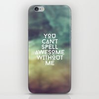 You can't spell awesome without me iPhone & iPod Skin