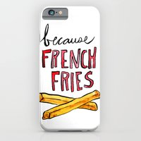 Because French Fries iPhone 6 Slim Case