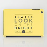 Always look on the bright side of life iPad Case