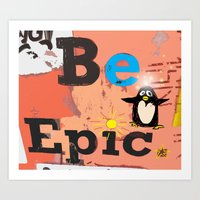 BE EPIC! Said Pengiun Art Print