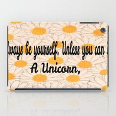 Always be yourself. Unless you can Be  A Unicorn-580 iPad Case