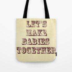 Let's Make Babies Together Tote Bag