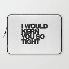 I WOULD KERN YOU SO TIGHT Laptop Sleeve