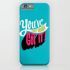 You've Just About Got It! iPhone 6s Slim Case