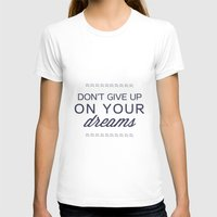 don't give up on your dreams Womens Fitted Tee White SMALL