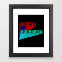 YOU ARE MY CHOCOLATE Framed Art Print