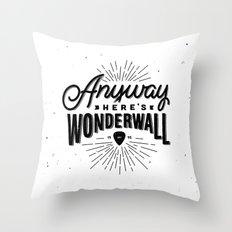 Anyway Here's Wonderwall Throw Pillow
