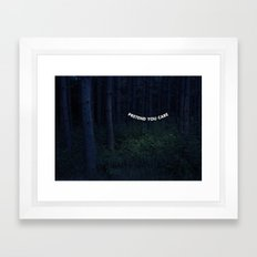 Pretend You Care. Or Don… Framed Art Print