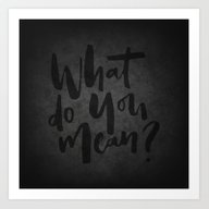 What Do You Mean? Art Print
