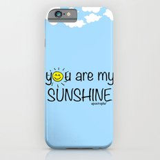 you are my SUNSHINE iPhone 6s Slim Case